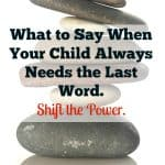 Does Your Child Always Need the Last Word in Arguments? Here is What to Say.