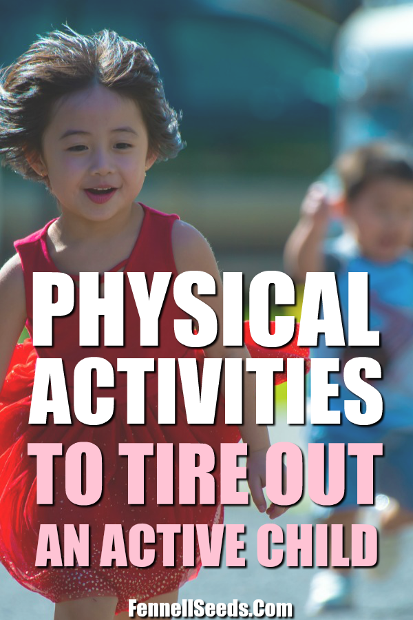 Super Fun Activities, Games and Toys to Tire Out My Active Child.   physical activity for kids   active child   games for active kids