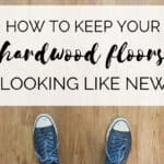 How to Keep Your Hardwood Floors Looking Like New
