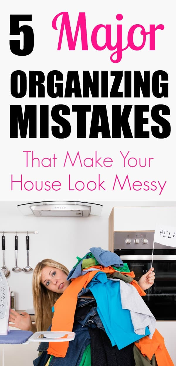 These organizing mistakes will make your house look messy. Are you making these mistakes? #organizing #homeorganization